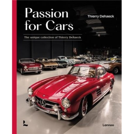 PASSION FOR CARS THE UNIQUE COLLECTION OF THIERRY DEHAECK