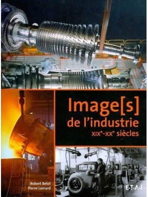 IMAGES DE L'INDUSTRIE XIXe à XXe SIECLE - Parution le 11 03 2011